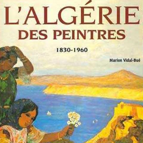 L'Algérie des peintres 1830-1960.